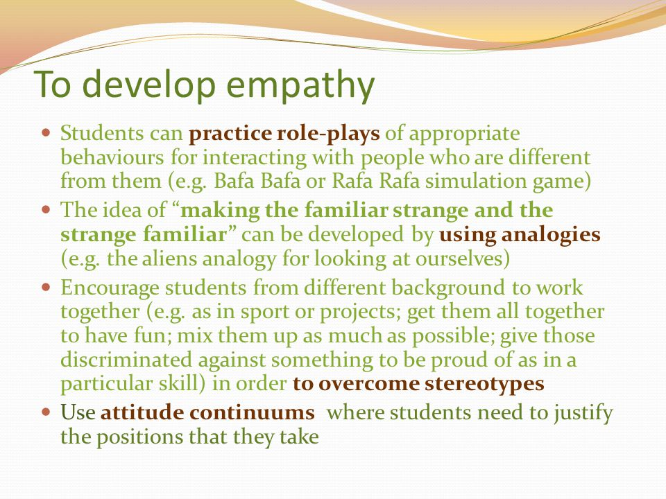 To develop empathy