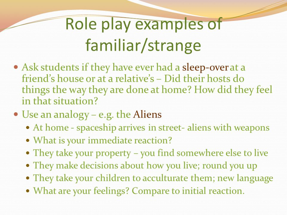 Role play examples of familiar/strange
