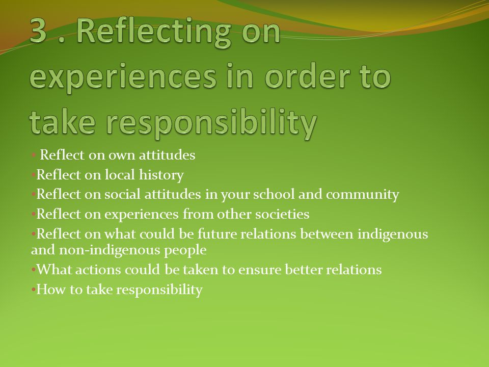 3 . Reflecting on experiences in order to take responsibility