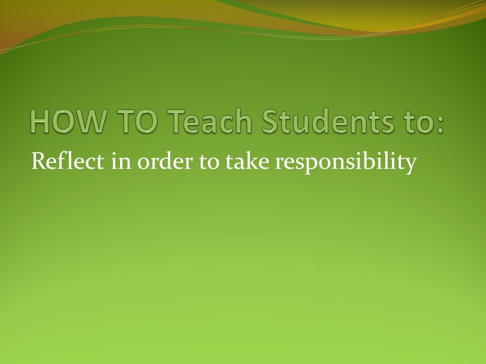 HOW TO Teach Students to: