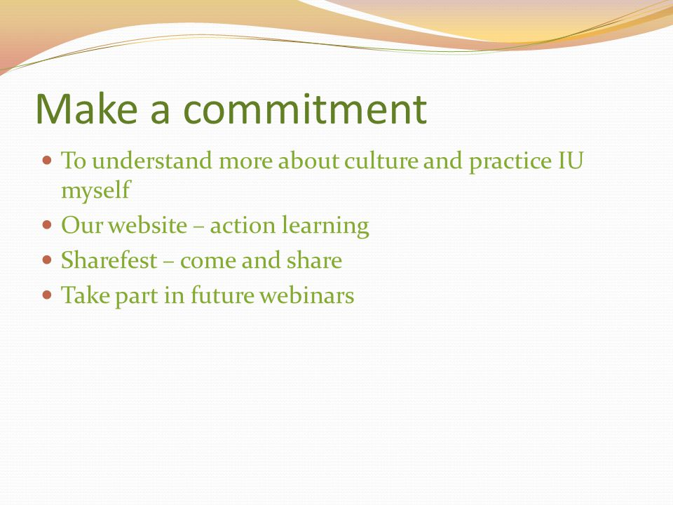 Make a commitment To understand more about culture and practice IU myself. Our website – action learning.