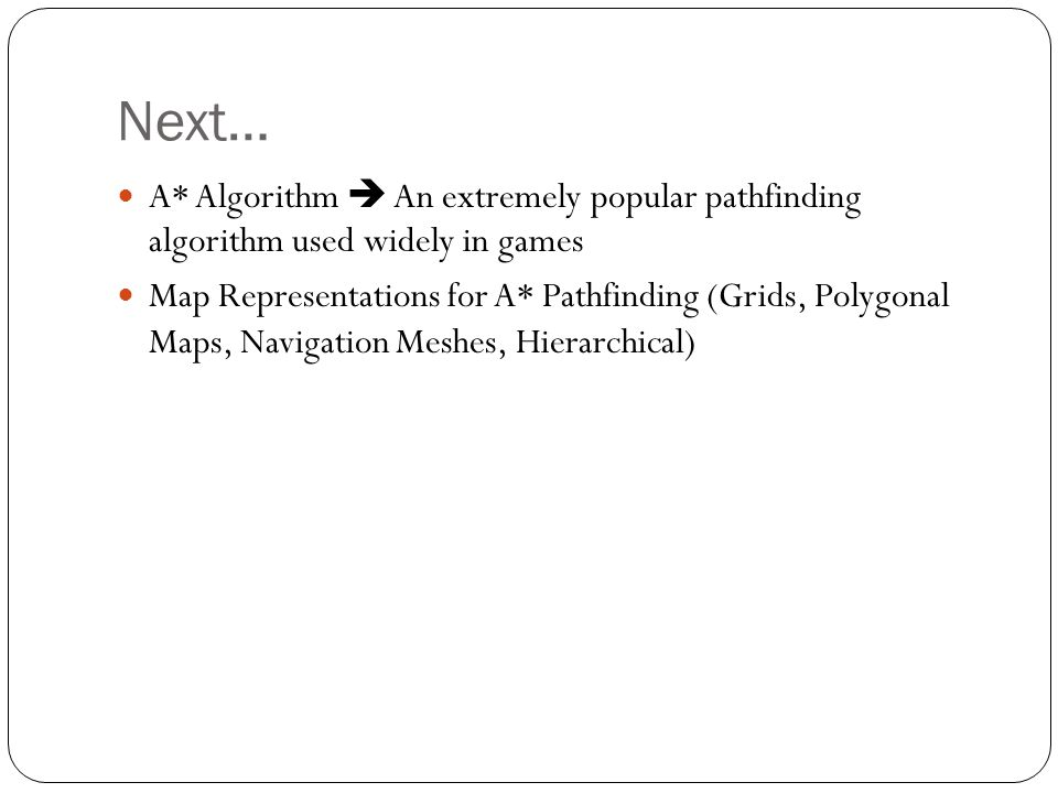 Next… A* Algorithm  An extremely popular pathfinding algorithm used widely in games.