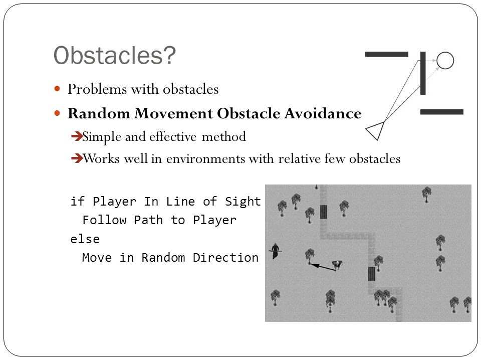 Obstacles Problems with obstacles Random Movement Obstacle Avoidance