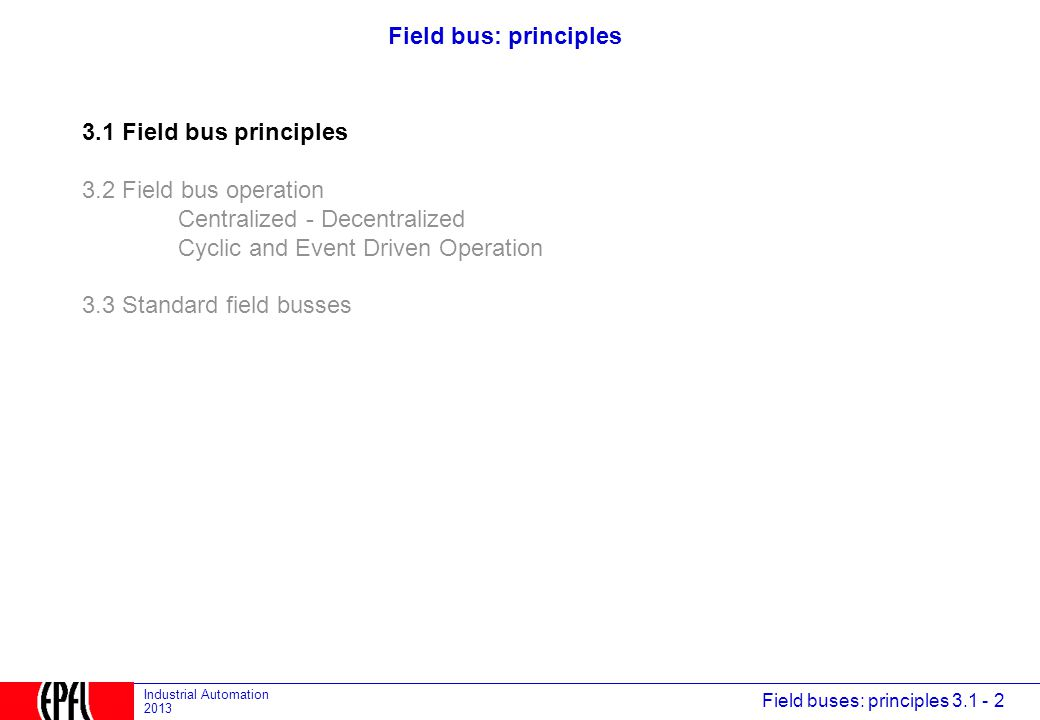 Field bus: principles 3.1 Field bus principles. 3.2 Field bus operation. Centralized - Decentralized.