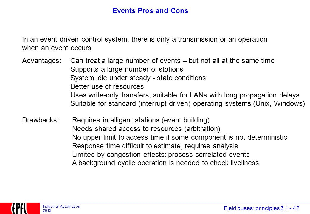Events Pros and Cons In an event-driven control system, there is only a transmission or an operation.