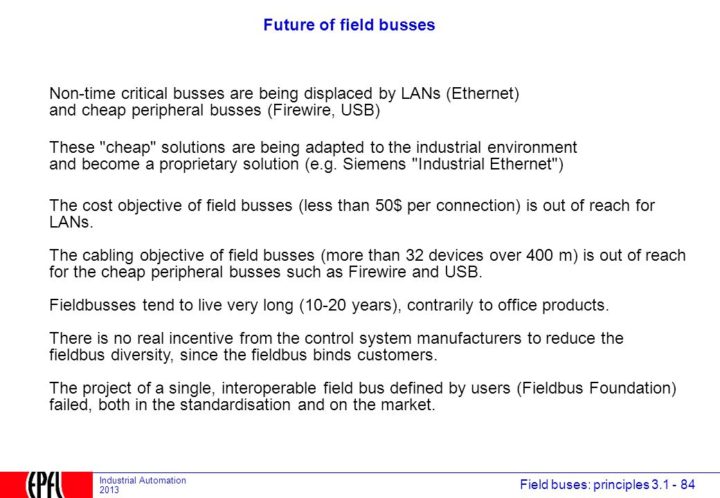 Future of field busses Non-time critical busses are being displaced by LANs (Ethernet) and cheap peripheral busses (Firewire, USB)