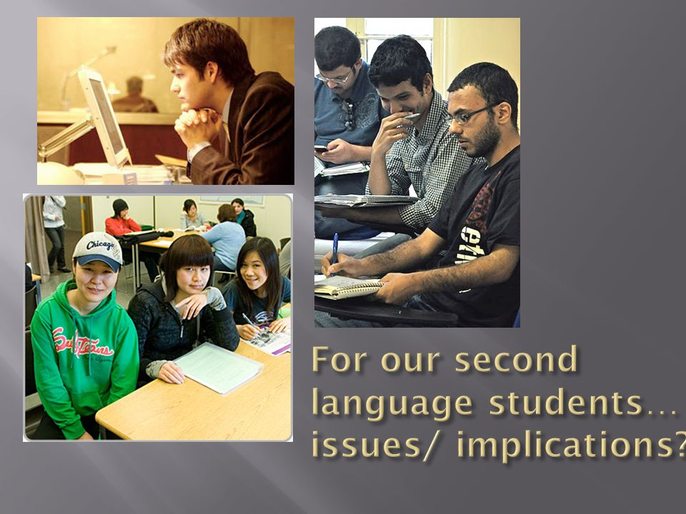 For our second language students… issues/ implications
