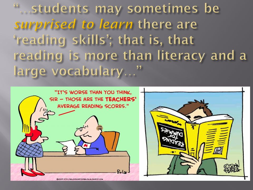…students may sometimes be surprised to learn there are 'reading skills'; that is, that reading is more than literacy and a large vocabulary…