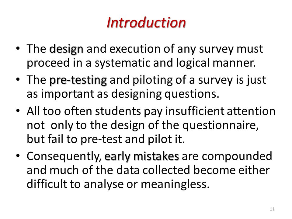 Introduction The design and execution of any survey must proceed in a systematic and logical manner.