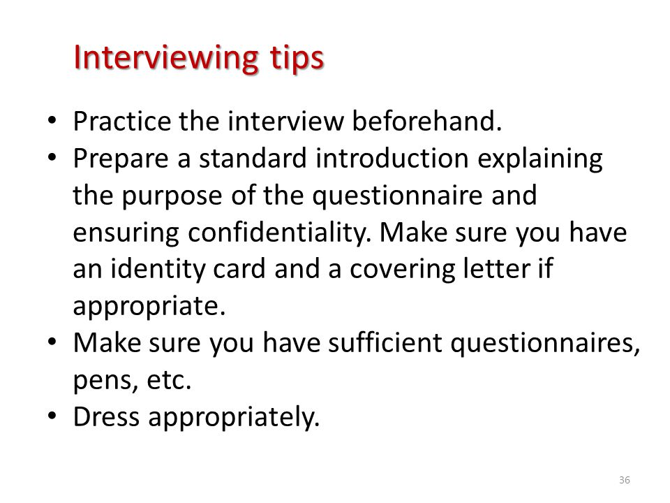 Interviewing tips Practice the interview beforehand.