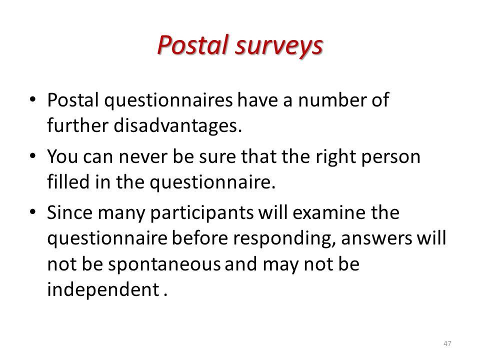 Postal surveys Postal questionnaires have a number of further disadvantages.