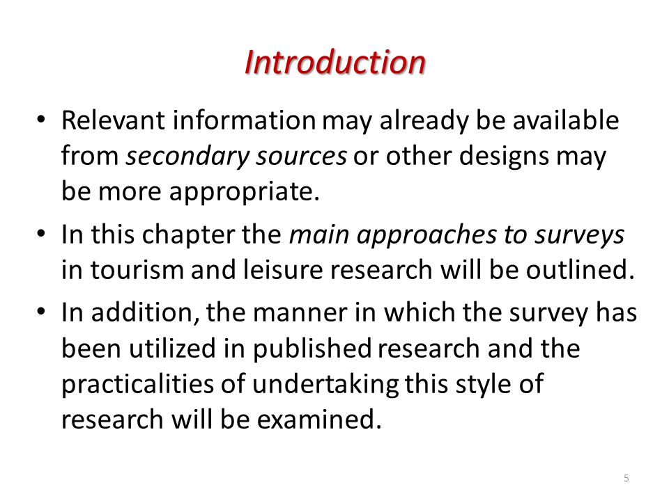Introduction Relevant information may already be available from secondary sources or other designs may be more appropriate.