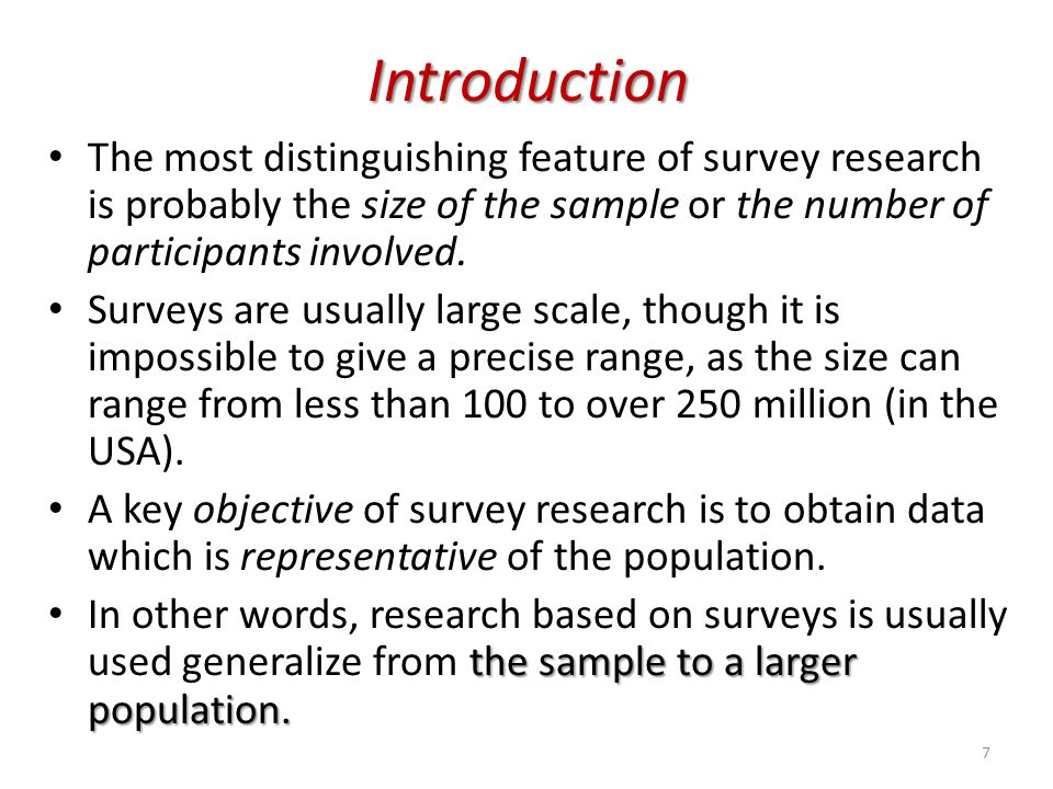 Introduction The most distinguishing feature of survey research is probably the size of the sample or the number of participants involved.