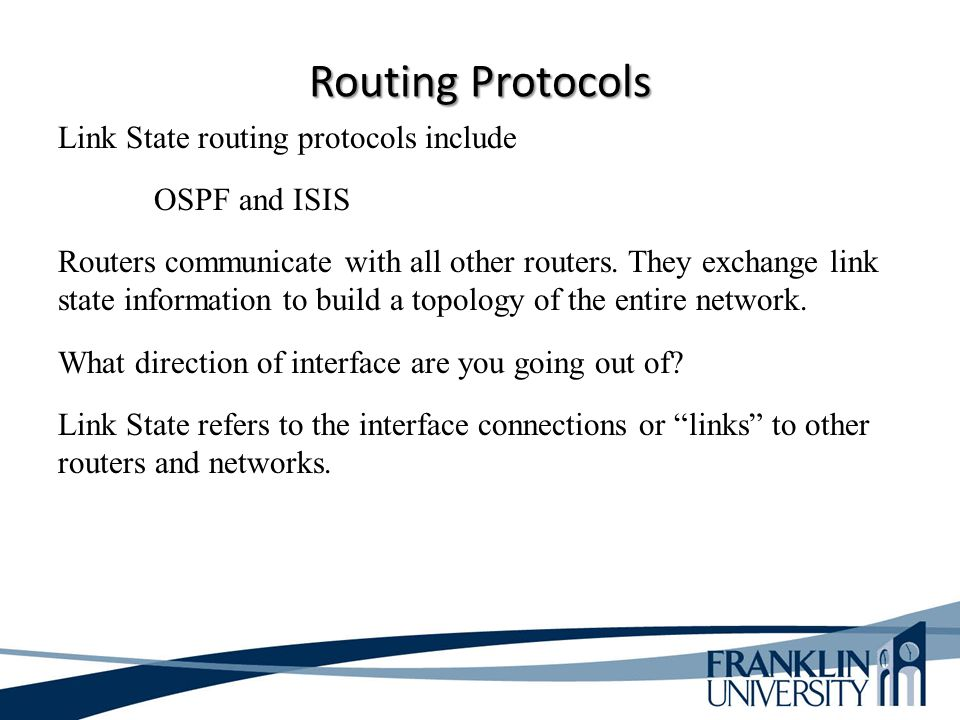Routing Protocols Link State routing protocols include OSPF and ISIS