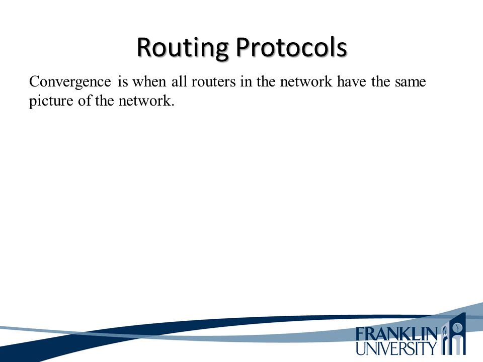 Routing Protocols Convergence is when all routers in the network have the same picture of the network.