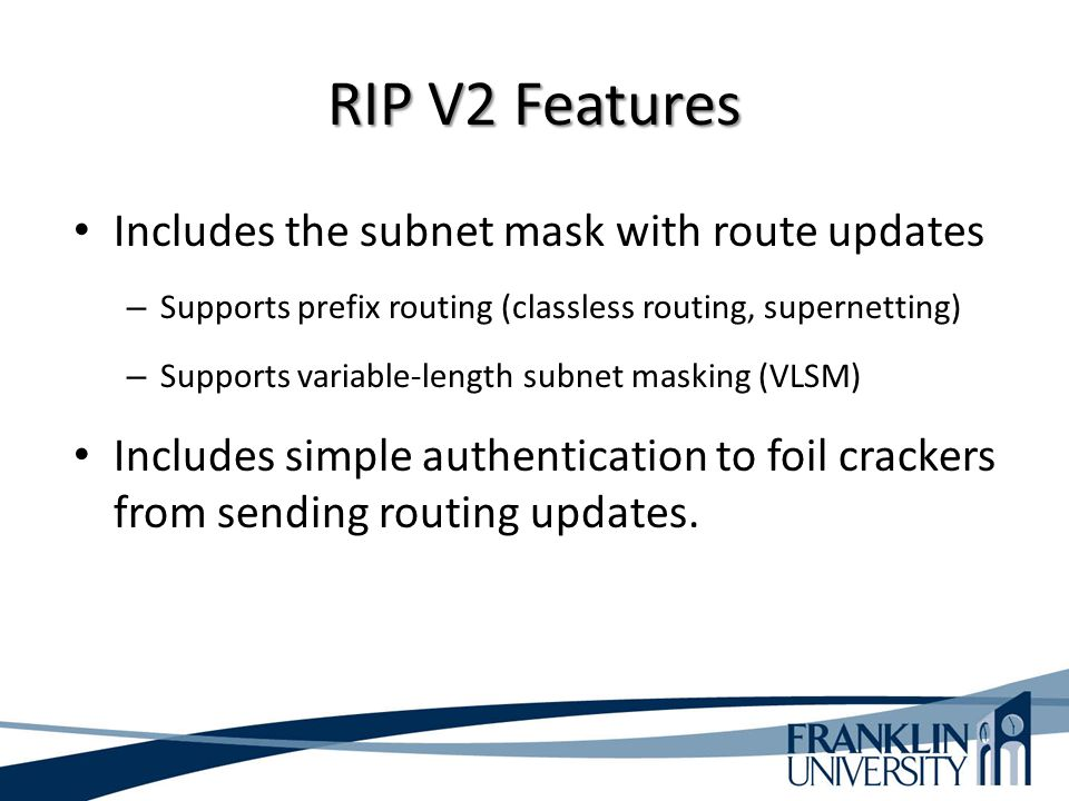 RIP V2 Features Includes the subnet mask with route updates