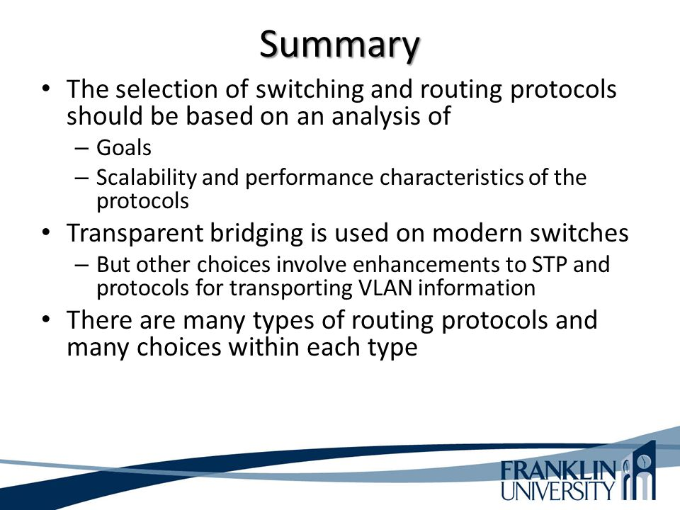Summary The selection of switching and routing protocols should be based on an analysis of. Goals.