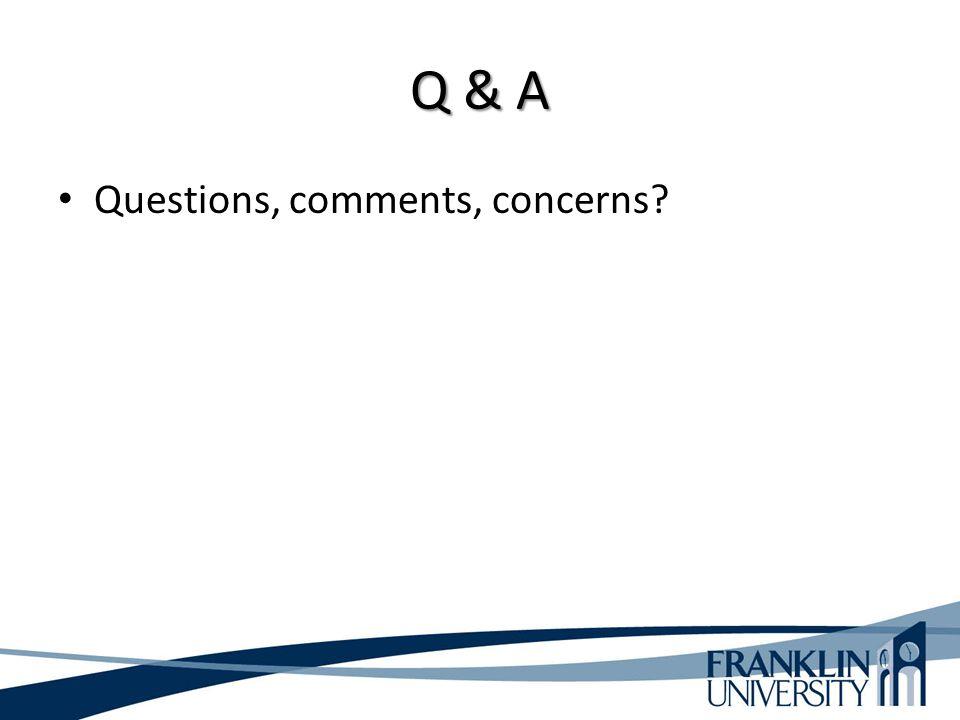 Q & A Questions, comments, concerns