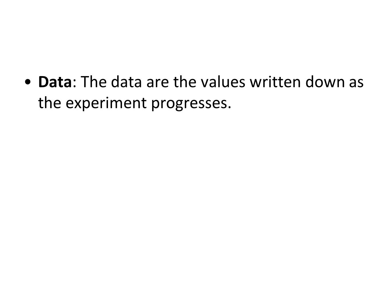 Data: The data are the values written down as the experiment progresses.