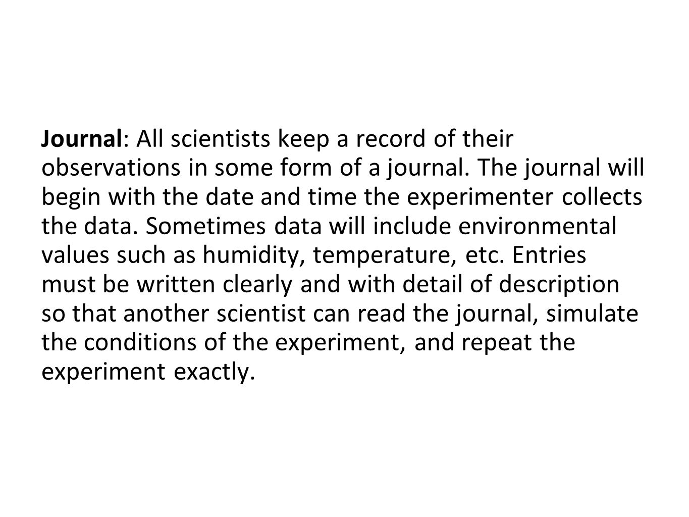 Journal: All scientists keep a record of their observations in some form of a journal.