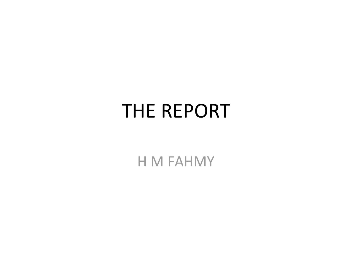 THE REPORT H M FAHMY