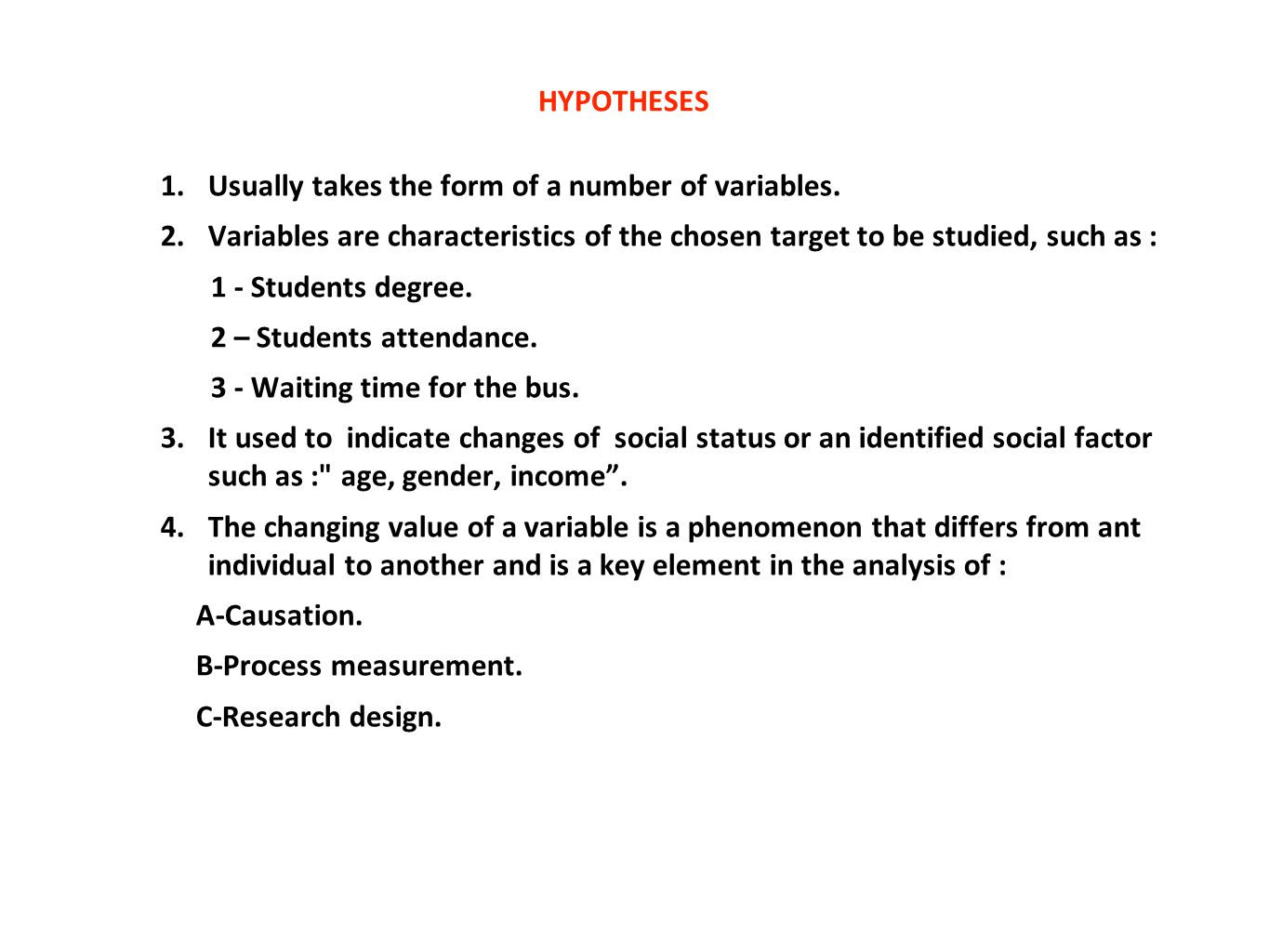 HYPOTHESES Usually takes the form of a number of variables. Variables are characteristics of the chosen target to be studied, such as :