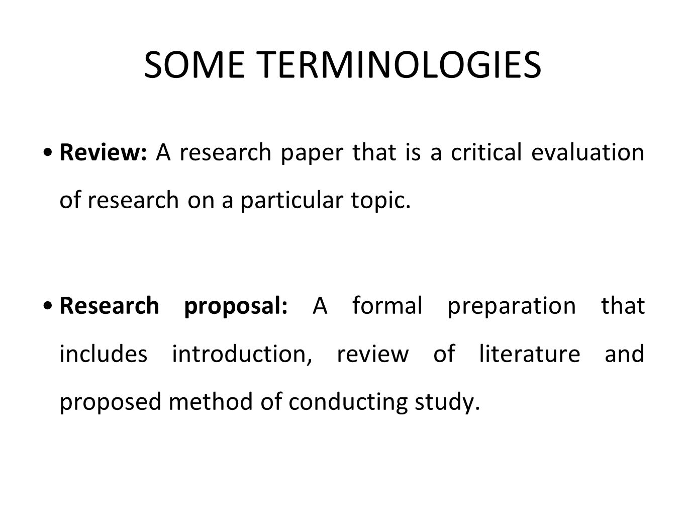 SOME TERMINOLOGIES Review: A research paper that is a critical evaluation of research on a particular topic.