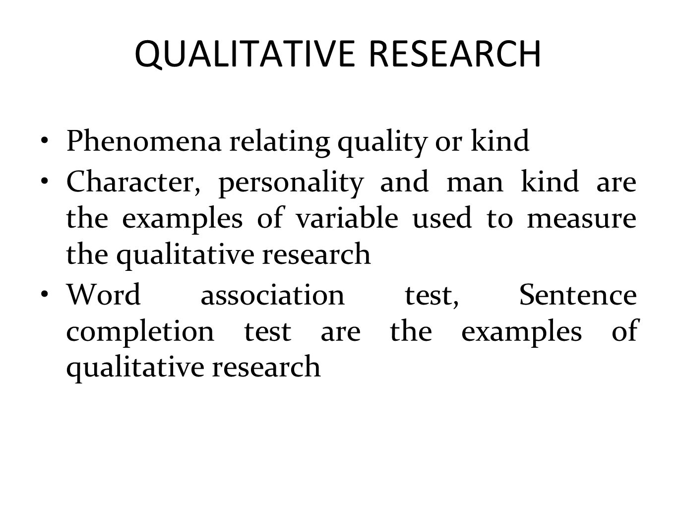 QUALITATIVE RESEARCH Phenomena relating quality or kind