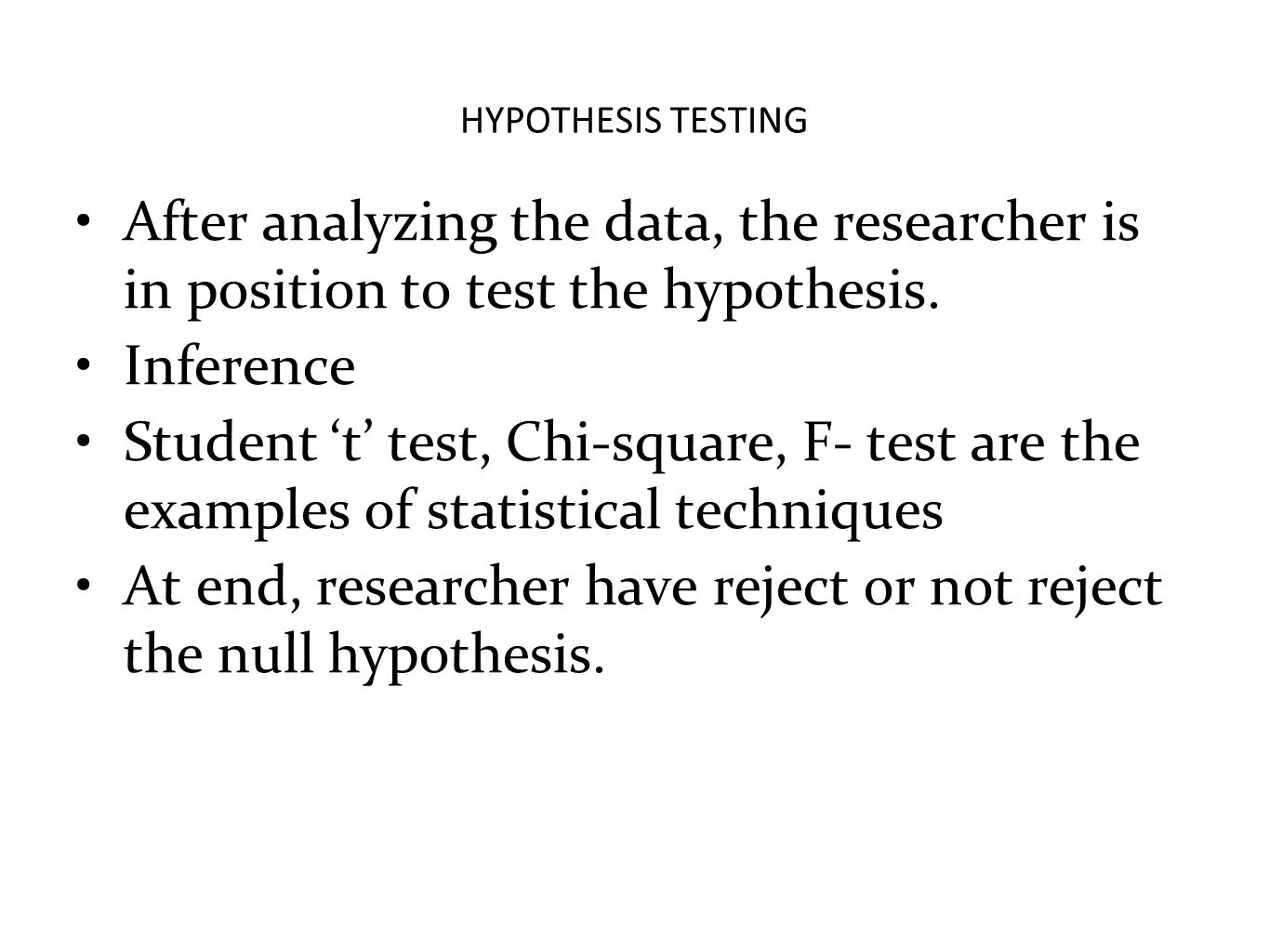 At end, researcher have reject or not reject the null hypothesis.