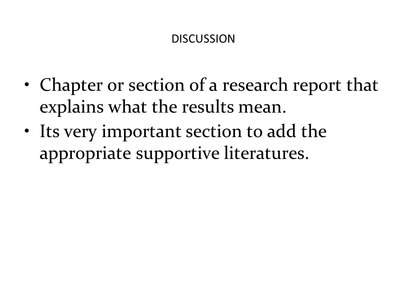 DISCUSSION Chapter or section of a research report that explains what the results mean.