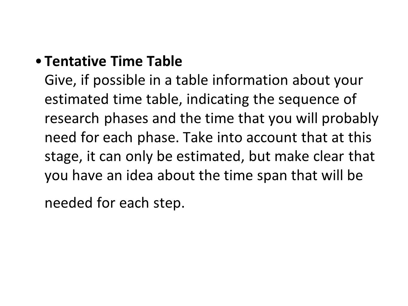Tentative Time Table Give, if possible in a table information about your estimated time table, indicating the sequence of research phases and the time that you will probably need for each phase.