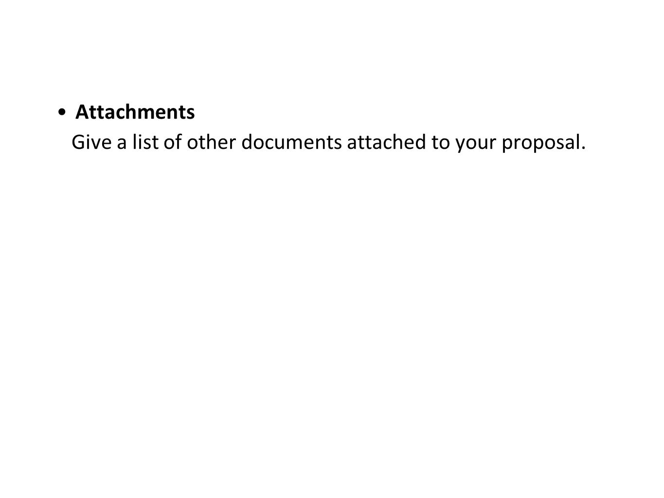 Attachments Give a list of other documents attached to your proposal.