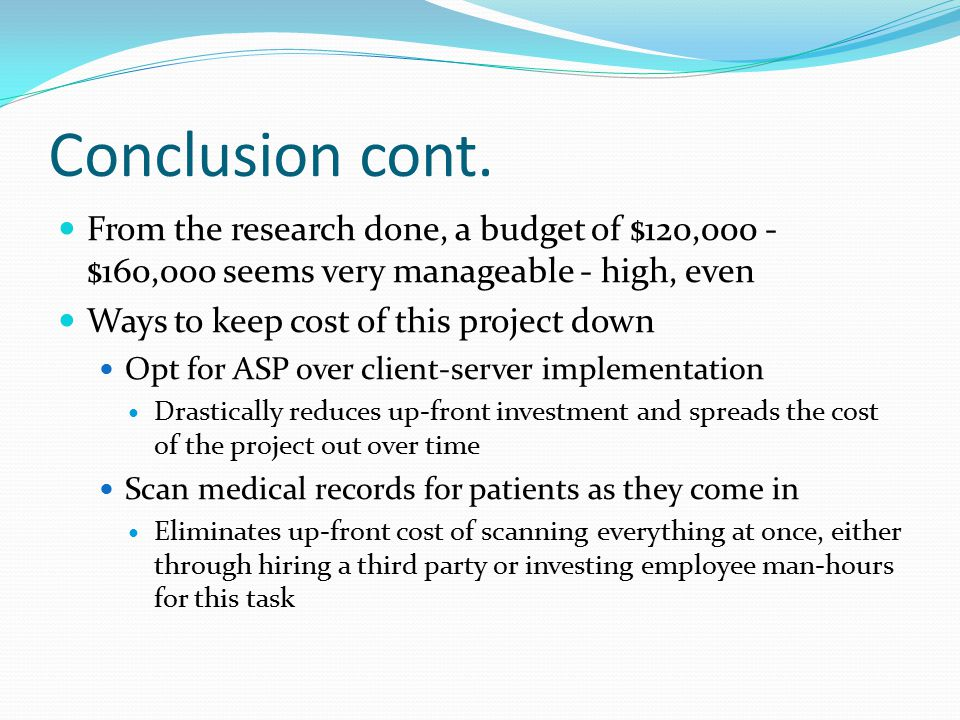 Conclusion cont. From the research done, a budget of $120,000 - $160,000 seems very manageable - high, even.