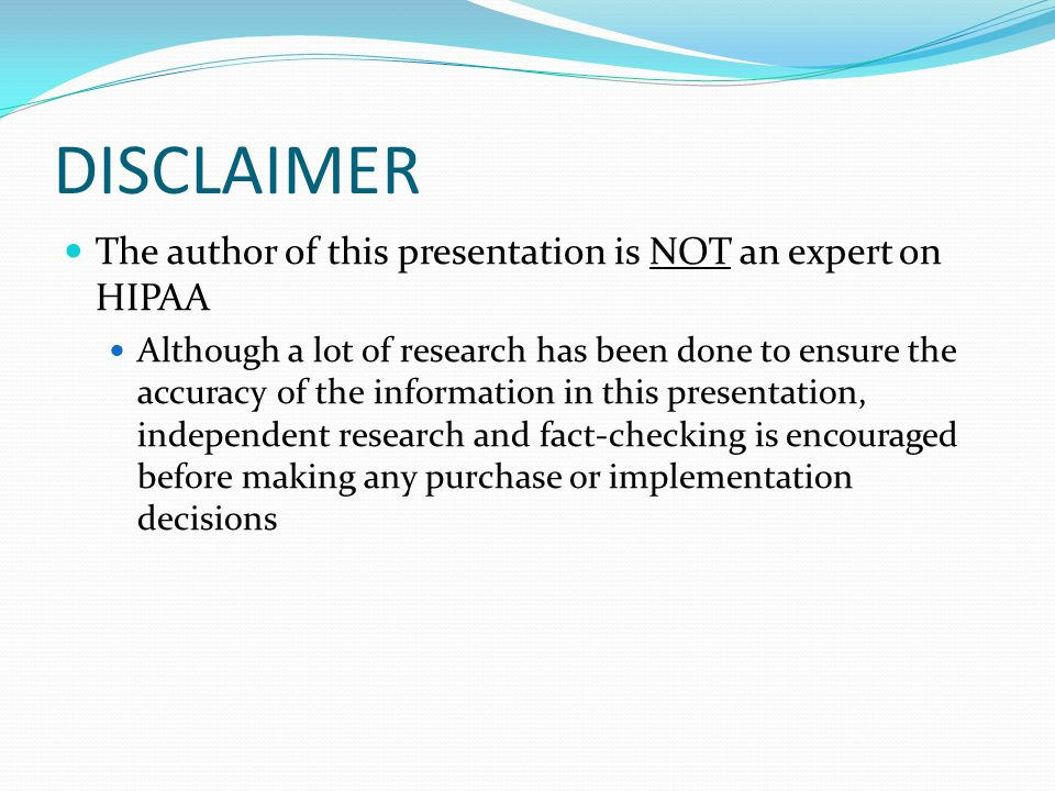DISCLAIMER The author of this presentation is NOT an expert on HIPAA
