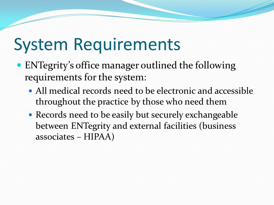 System Requirements ENTegrity's office manager outlined the following requirements for the system: