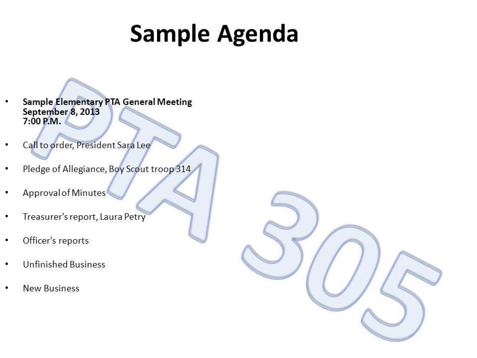 Sample Agenda Sample Elementary PTA General Meeting September 8, 2013 7:00 P.M. Call to order, President Sara Lee.