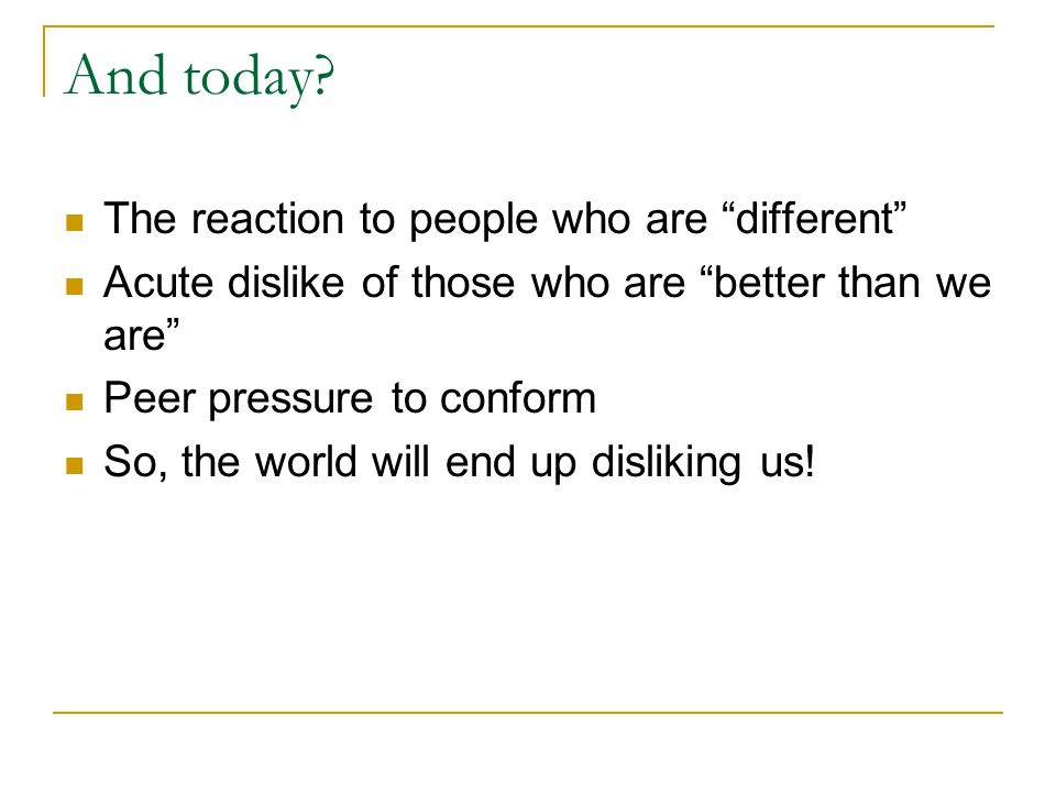 And today The reaction to people who are different