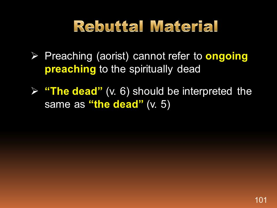Rebuttal Material Preaching (aorist) cannot refer to ongoing preaching to the spiritually dead.