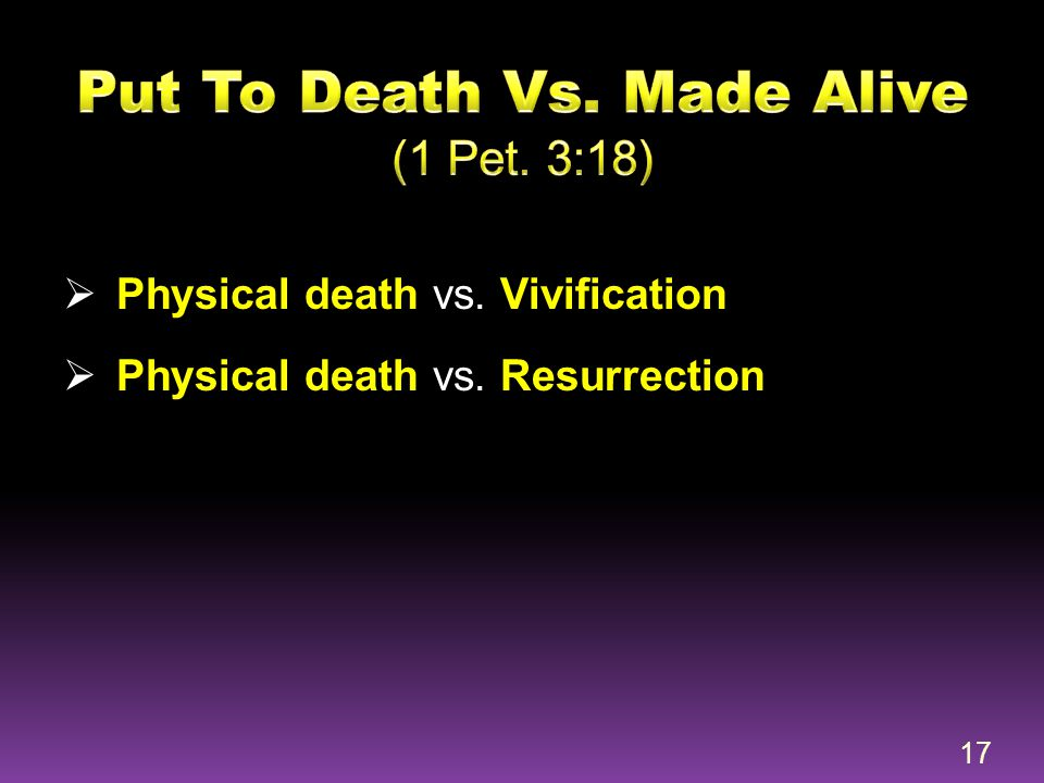 Put To Death Vs. Made Alive (1 Pet. 3:18)