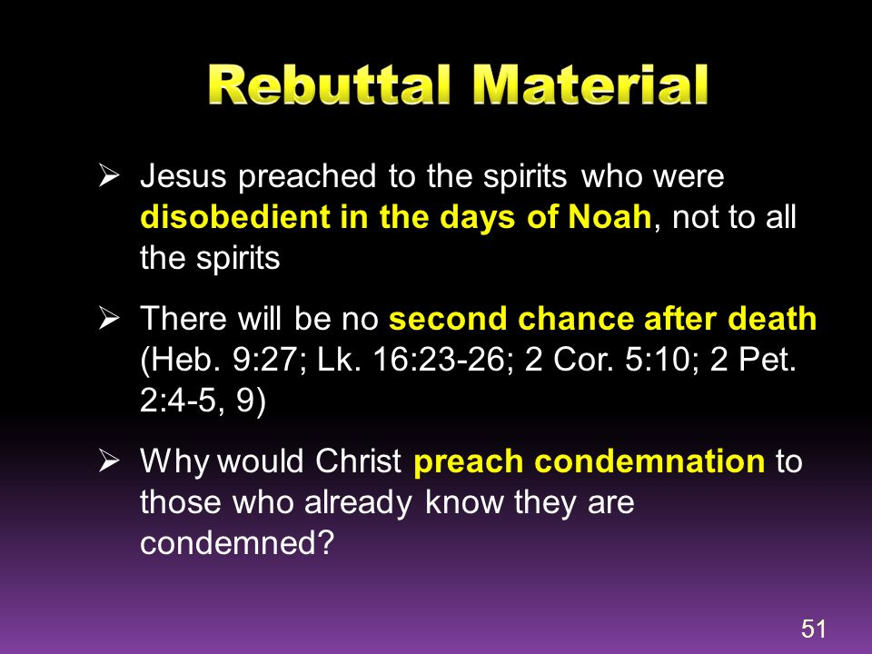 Rebuttal Material Jesus preached to the spirits who were disobedient in the days of Noah, not to all the spirits.