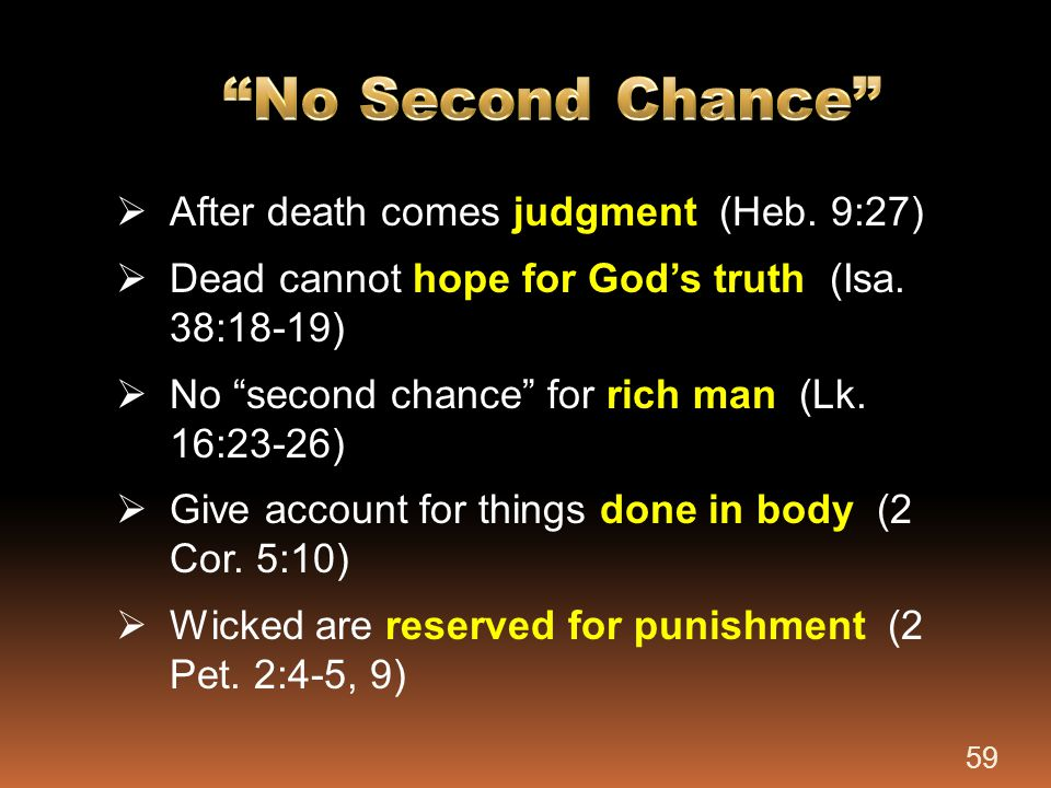 No Second Chance After death comes judgment (Heb. 9:27)
