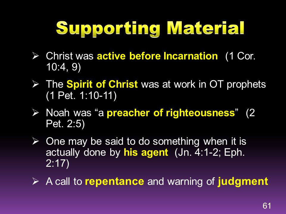 Supporting Material Christ was active before Incarnation (1 Cor. 10:4, 9) The Spirit of Christ was at work in OT prophets (1 Pet. 1:10-11)