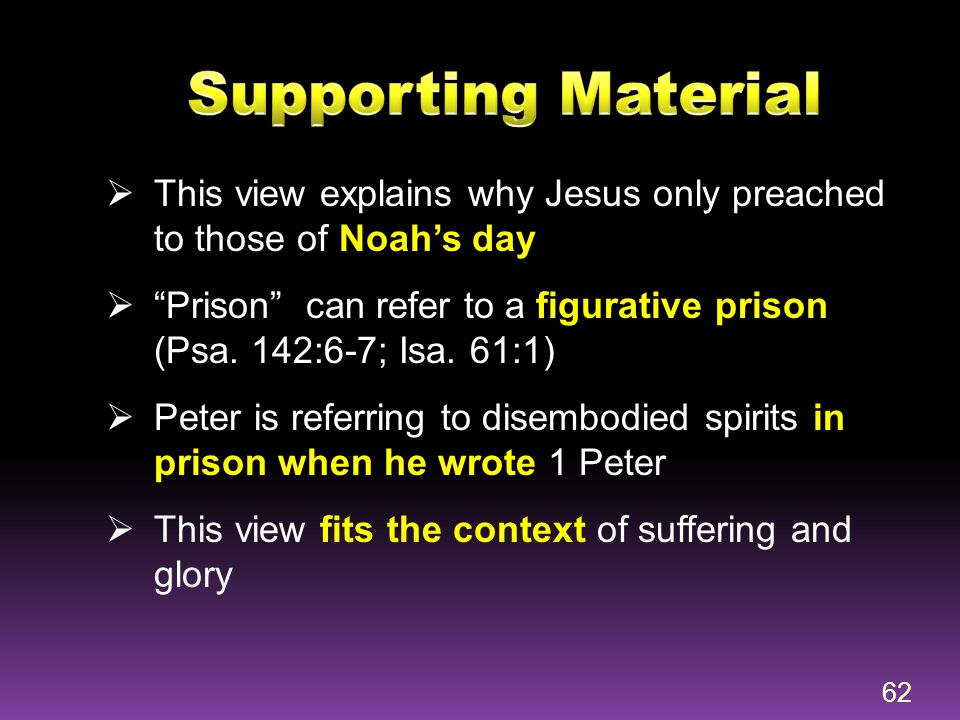 Supporting Material This view explains why Jesus only preached to those of Noah's day.