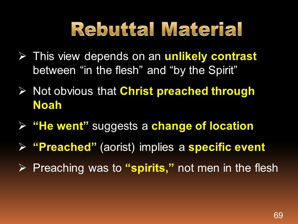 Rebuttal Material This view depends on an unlikely contrast between in the flesh and by the Spirit