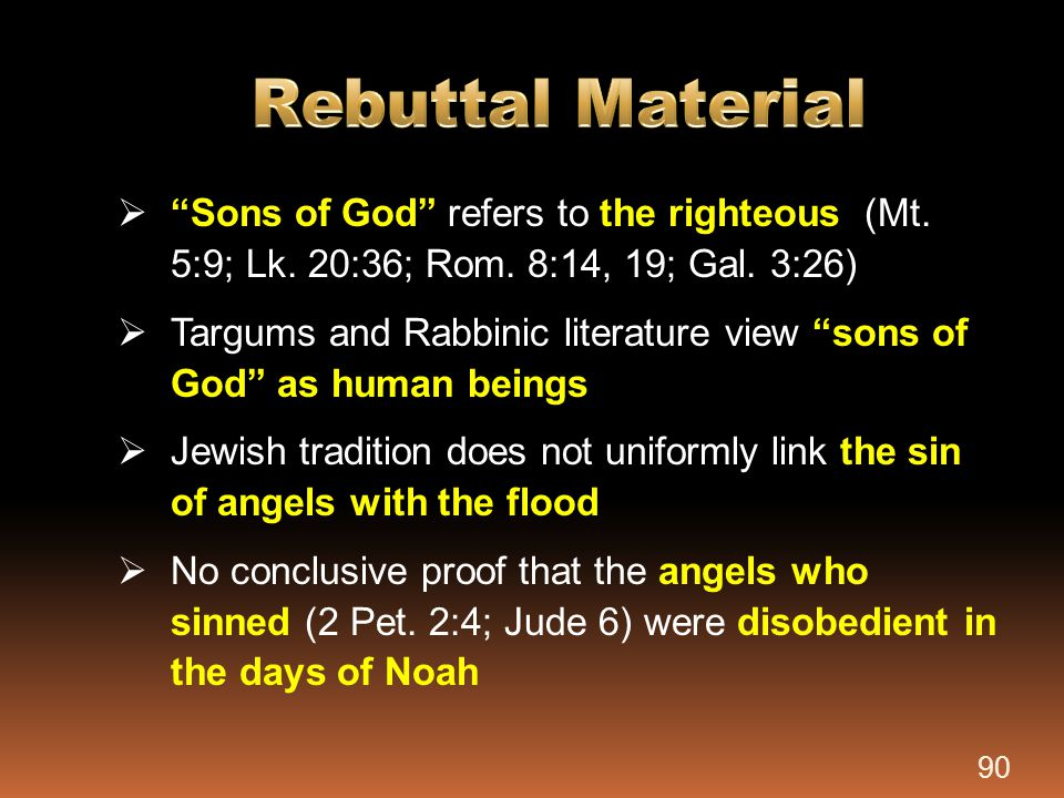 Rebuttal Material Sons of God refers to the righteous (Mt. 5:9; Lk. 20:36; Rom. 8:14, 19; Gal. 3:26)