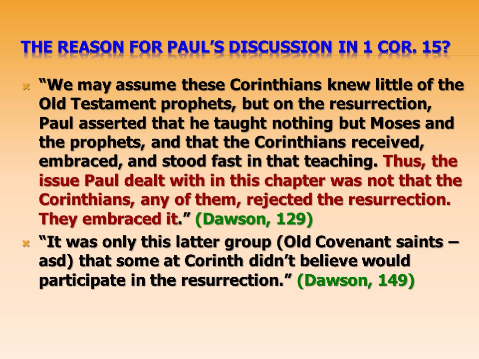 The reason for Paul's Discussion in 1 Cor. 15