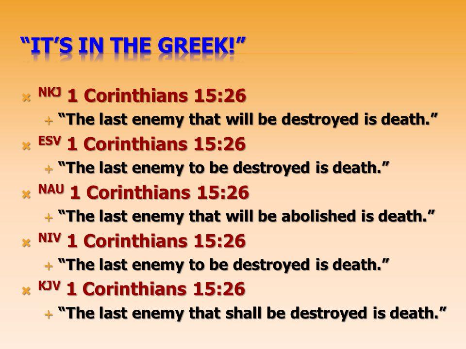 It's In the Greek! NKJ 1 Corinthians 15:26 ESV 1 Corinthians 15:26