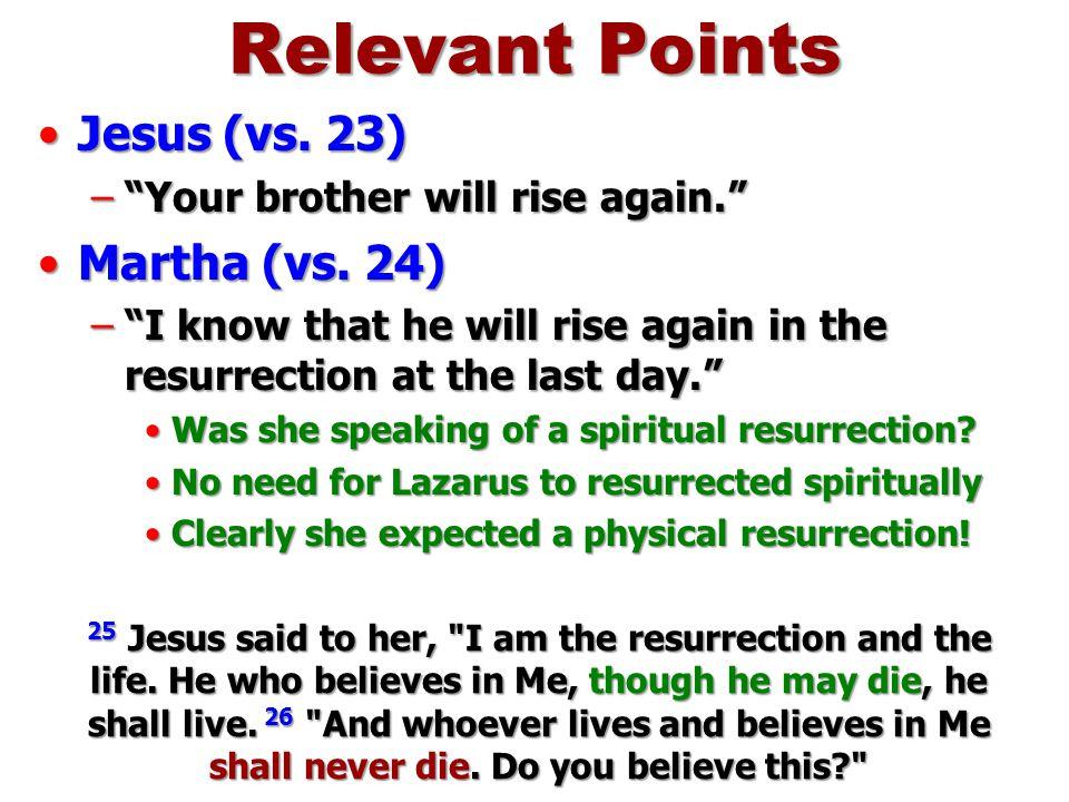 Relevant Points Jesus (vs. 23) Martha (vs. 24)