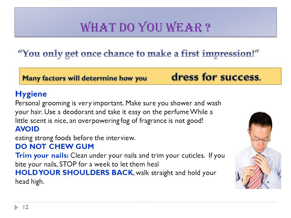 What do you wear You only get once chance to make a first impression! Many factors will determine how you dress for success.