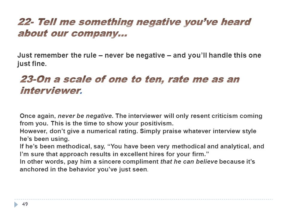 22- Tell me something negative you've heard about our company…